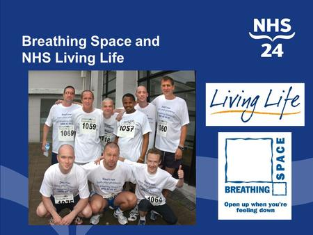 Breathing Space and NHS Living Life. Mission Statement Breathing Space is a free, confidential phone and web based service for people in Scotland experiencing.