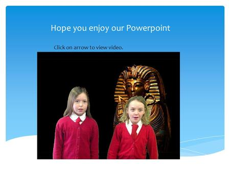 Hope you enjoy our Powerpoint Click on arrow to view video.