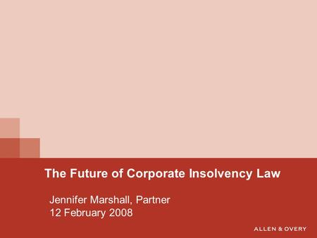 Jennifer Marshall, Partner 12 February 2008 The Future of Corporate Insolvency Law.
