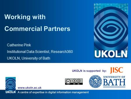 A centre of expertise in digital information management www.ukoln.ac.uk Catherine Pink Institutional Data Scientist, Research360 UKOLN, University of Bath.