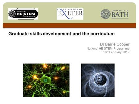 Graduate skills development and the curriculum Dr Barrie Cooper National HE STEM Programme 16 th February 2012.