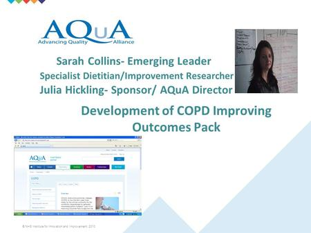 © NHS Institute for Innovation and Improvement, 2010 Sarah Collins- Emerging Leader Specialist Dietitian/Improvement Researcher Julia Hickling- Sponsor/