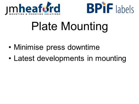 Plate Mounting Minimise press downtime Latest developments in mounting.