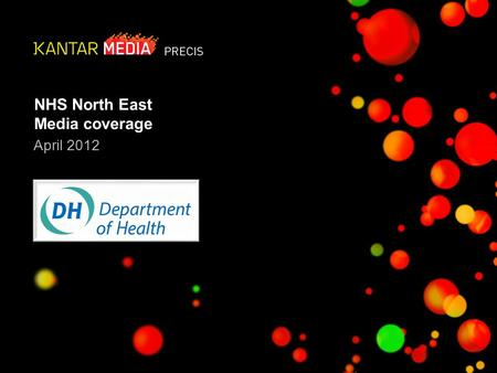1© 2012 Kantar Media NHS North East Media coverage April 2012.