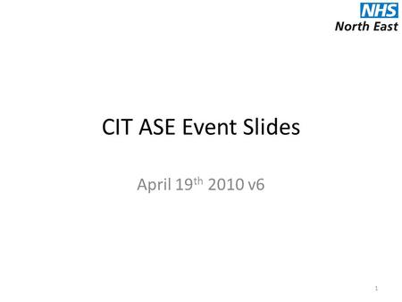 CIT ASE Event Slides April 19 th 2010 v6 1. PCH2.1: Elective surgical procedures under GA for children <5y Table 1: Data Data obtained from HES: 2007/08,