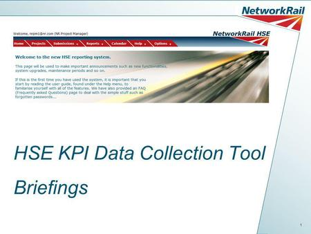 1 HSE KPI Data Collection Tool Briefings. 2 Contents Why is Network Rail introducing this system Data Input Levels System and Navigation Help Setting.