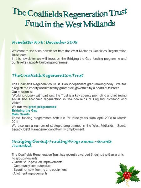 Newsletter No 6: December 2009 Welcome to the sixth newsletter from the West Midlands Coalfields Regeneration Trust team. In this newsletter we will focus.