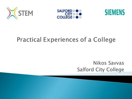 Practical Experiences of a College Nikos Savvas Salford City College.