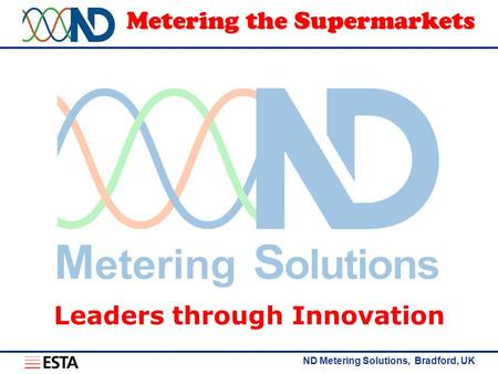 ND Metering Solutions, Bradford, UK Metering the Supermarkets Leaders through Innovation.