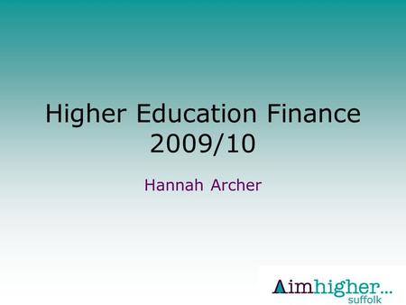 Higher Education Finance 2009/10 Hannah Archer. Overview Expenses whilst at university or college fall broadly into two categories: Tuition fees – help.