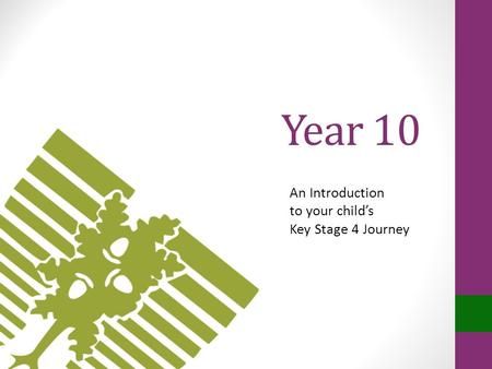 Year 10 An Introduction to your child's Key Stage 4 Journey.