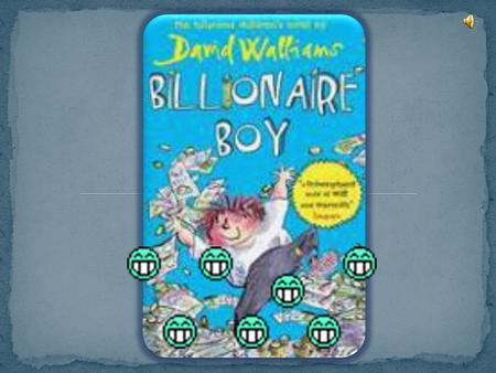 WHAT IS BILLIONAIRE BOY!?.3. WHY IT IS SUCH A GOOD BOOK !. 4. WHY IT IS SUCH A GOOD BOOK CONTINUED.5. WHAT HAPPENS IN THE BOOK.6. ABOUT THE AUTHOR !!!.7.