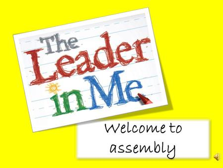 Welcome to assembly Welcome to assembly. Good morning everyone.