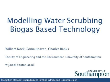 Modelling Water Scrubbing Biogas Based Technology William Nock, Sonia Heaven, Charles Banks Faculty of Engineering and the Environment, University of Southampton.