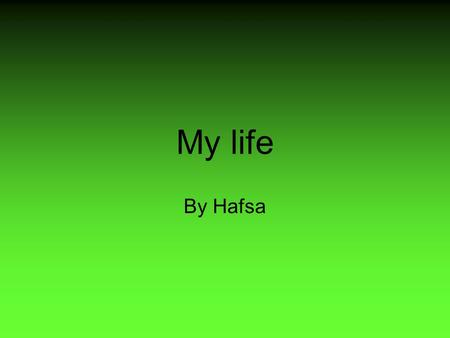 My life By Hafsa. Introduction Would you like to know all about the girl who gave the word art a meaning? Well if you do, read on and you will find out.