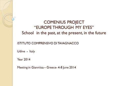 "COMENIUS PROJECT ""EUROPE THROUGH MY EYES"" School in the past, at the present, in the future COMENIUS PROJECT ""EUROPE THROUGH MY EYES"" School in the past,"
