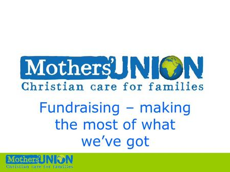 Fundraising – making the most of what we've got. Working together we are stronger.