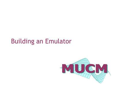 Building an Emulator. EGU short course – session 22 Outline Recipe for building an emulator – MUCM toolkit Screening – which simulator inputs matter Design.