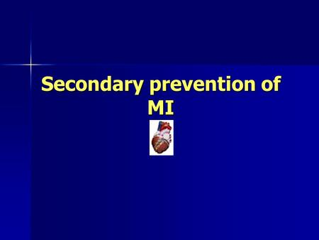 Secondary prevention of MI. Sep 2003Dr. Sooraj Natarajan Ischaemic heart disease May be broadly defined to include Myocardial infarction Myocardial infarction.