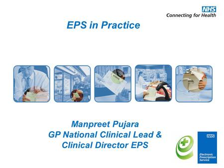 EPS in Practice Manpreet Pujara GP National Clinical Lead & Clinical Director EPS.