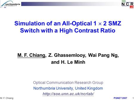 PGNET 20071 M. F. Chiang M. F. Chiang, Z. Ghassemlooy, Wai Pang Ng, and H. Le Minh Optical Communication Research Group Northumbria University, United.