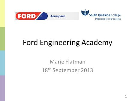 Ford Engineering Academy Marie Flatman 18 th September 2013 1.