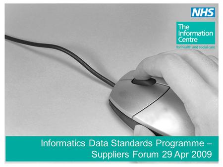 Informatics Data Standards Programme – Suppliers Forum 29 Apr 2009.