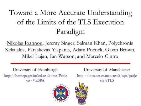Toward a More Accurate Understanding of the Limits of the TLS Execution Paradigm Nikolas Ioannou, Jeremy Singer, Salman Khan, Polychronis Xekalakis, Paraskevas.