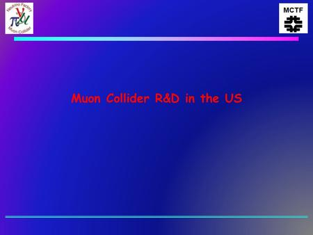 Muon Collider R&D in the US. Muon Collider Program  Closely coupled with R&D on the Neutrino Factory u IDS-NF  The R&D program is now encompassed in.