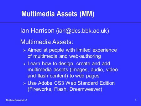 1 Multimedia Assets-1 Multimedia Assets (MM) Ian Harrison Multimedia Assets:  Aimed at people with limited experience of multimedia.