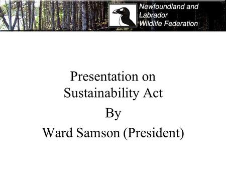 Presentation on Sustainability Act By Ward Samson (President)