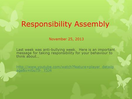 Responsibility Assembly November 25, 2013 Last week was anti-bullying week. Here is an important message for taking responsibility for your behaviour to.