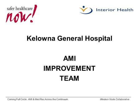 Coming Full Circle: AMI & Med Rec Across the Continuum Western Node Collaborative Kelowna General Hospital AMI IMPROVEMENT TEAM.