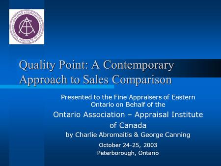 Quality Point: A Contemporary Approach to Sales Comparison Presented to the Fine Appraisers of Eastern Ontario on Behalf of the Ontario Association – Appraisal.