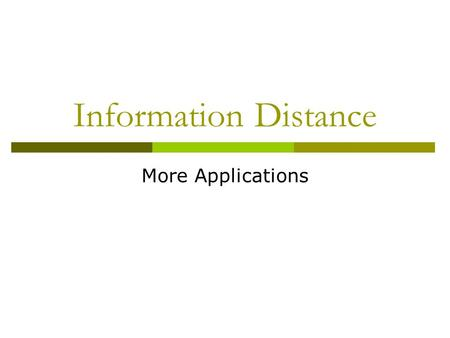 Information Distance More Applications. 1. Information Distance from a Question to an Answer.