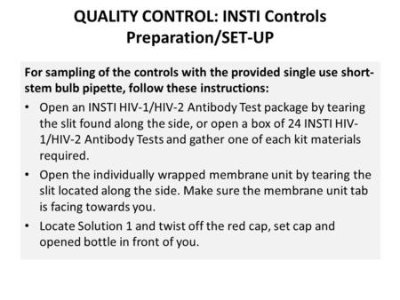 QUALITY CONTROL: INSTI Controls Preparation/SET-UP For sampling of the controls with the provided single use short- stem bulb pipette, follow these instructions: