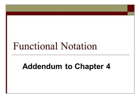 Functional Notation Addendum to Chapter 4. 2 Logic Notation Systems  We have seen three different, but equally powerful, notational methods for describing.