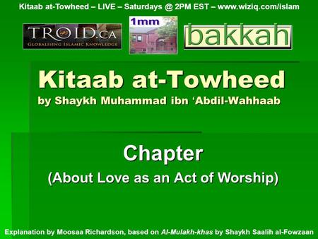 Kitaab at-Towheed by Shaykh Muhammad ibn ' Abdil-Wahhaab Chapter (About Love as an Act of Worship) Kitaab at-Towheed – LIVE – 2PM EST –