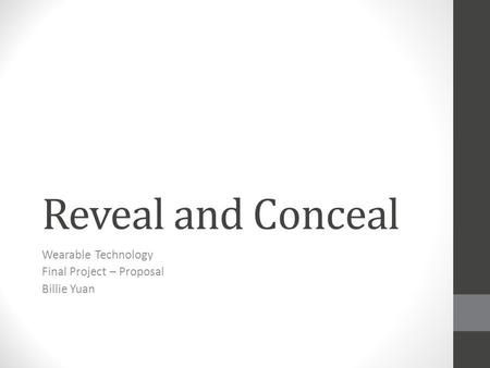 Reveal and Conceal Wearable Technology Final Project – Proposal Billie Yuan.
