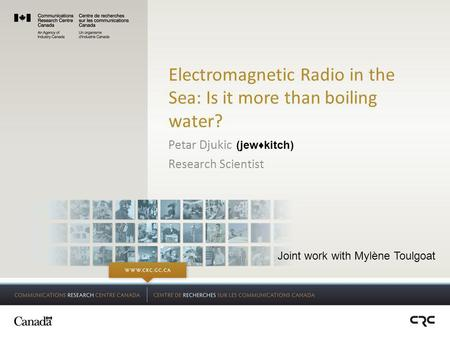 Electromagnetic Radio in the Sea: Is it more than boiling water? Petar Djukic Research Scientist (jew♦kitch) Joint work with Mylène Toulgoat.