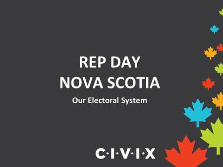 REP DAY NOVA SCOTIA Our Electoral System. What is an electoral district? An electoral district is a geographical area represented by an elected official,