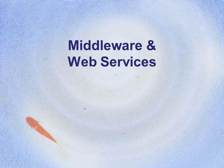Middleware & Web Services. Layered Protocols: IP Layers, interfaces, and protocols in the Internet model.