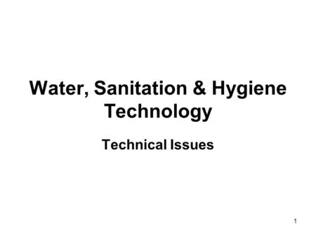 Water, Sanitation & Hygiene Technology Technical Issues 1.