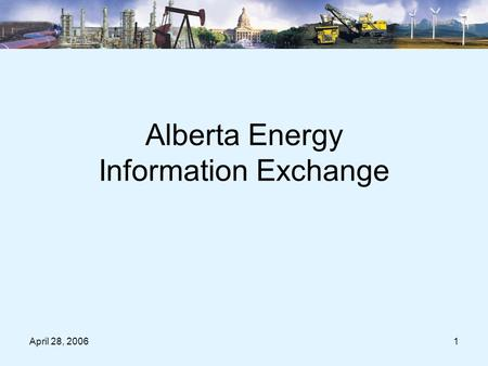 April 28, 20061 Alberta Energy Information Exchange.