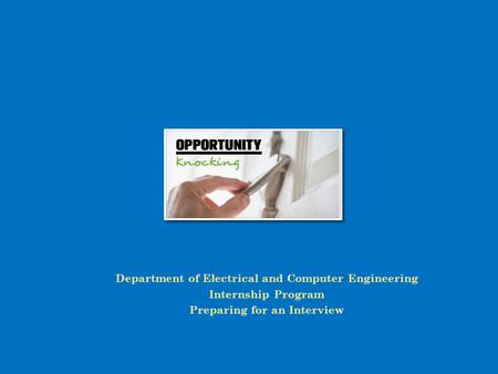 Department of Electrical and Computer Engineering Internship Program Preparing for an Interview.