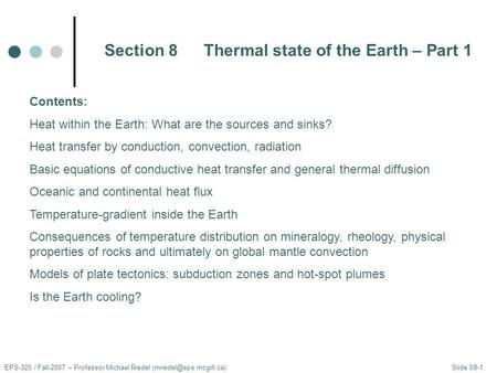 Section 8Thermal state of the Earth – Part 1 EPS-320 / Fall-2007 – Professor Michael Riedel Slide S8-1 Contents: Heat within the.