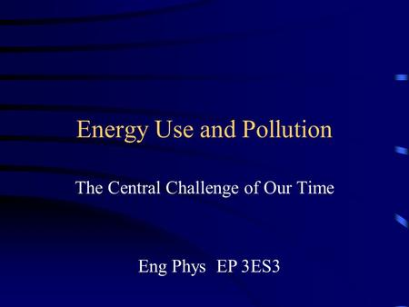 Energy Use and Pollution The Central Challenge of Our Time Eng Phys EP 3ES3.