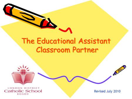 The Educational Assistant Classroom Partner Revised July 2010.