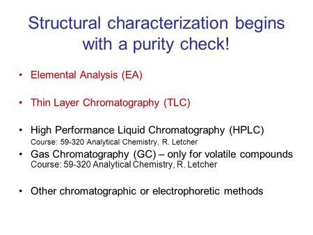 Structural characterization begins with a purity check! Elemental Analysis (EA) Thin Layer Chromatography (TLC) High Performance Liquid Chromatography.