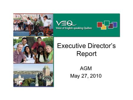 Executive Director's Report AGM May 27, 2010. Six full-time employees VEQ organized happy hours, coordinated bus transportation and supported community.